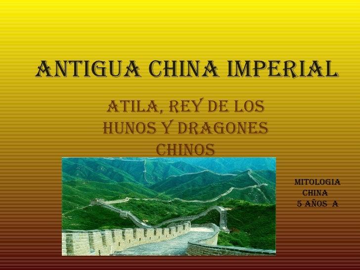 ANTIGUA CHINA IMPERIAL ATILA, REY DE LOS HUNOS Y DRAGONES CHINOS MITOLOGIA CHINA  5 AÑOS  A