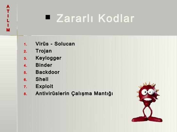 ATILI                Zararlı KodlarM    1.   Virüs - Solucan    2.   Trojan    3.   Keylogger    4.   Binder    5.   Back...