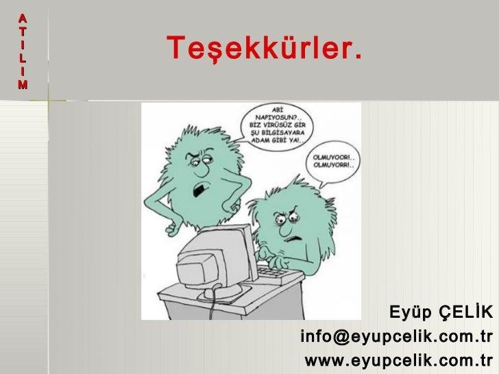 ATIL   Teşekkürler.IM                     Eyüp ÇELİK            info@eyupcelik.com.tr             www.eyupcelik.com.tr