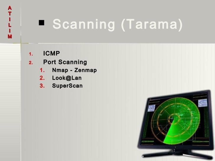 AT              Scanning (Tarama)IL        IM    1.    ICMP    2.    Port Scanning         1.   Nmap - Zenmap         2. ...