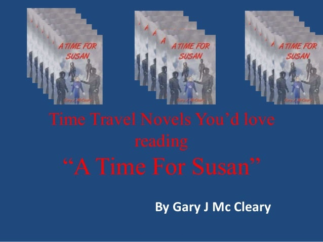 """Time Travel Novels You'd love  reading  """"A Time For Susan""""  By Gary J Mc Cleary"""