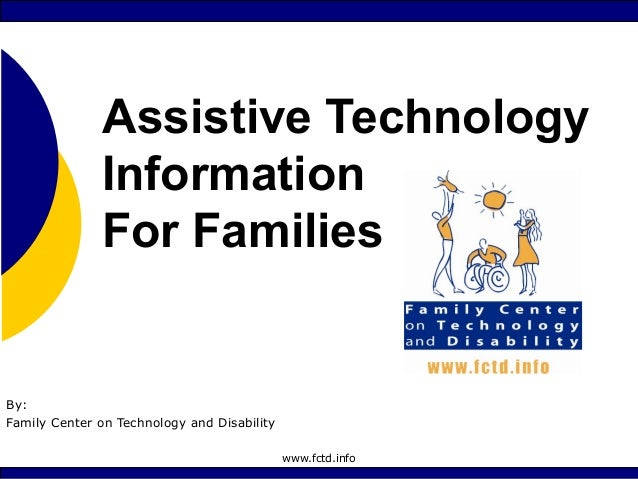 www.fctd.info Assistive Technology Information For Families By: Family Center on Technology and Disability
