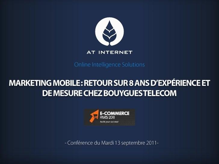 Marketing Mobile: Retour sur 8 ans d'expérience et de mesure chez Bouygues telecom<br />- Conférence du Mardi 13 septembr...
