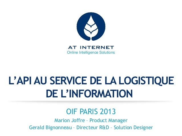 Online Intelligence Solutions  L'API AU SERVICE DE LA LOGISTIQUE DE L'INFORMATION OIF PARIS 2013 Marion Joffre – Product M...