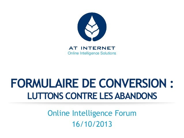 Online Intelligence Solutions  FORMULAIRE DE CONVERSION : LUTTONS CONTRE LES ABANDONS Online Intelligence Forum 16/10/2013