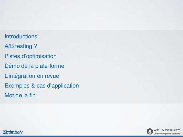 Introductions A/B testing ? Pistes d'optimisation Démo de la plate-forme L'intégration en revue Exemples & cas d'applicati...