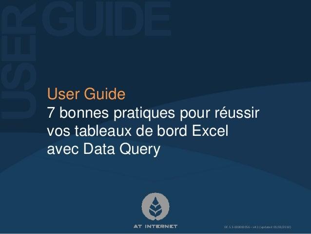 User Guide 7 bonnes pratiques pour réussir vos tableaux de bord Excel avec Data Query DE.S.3-000000356 – v4.1 (updated 03/...