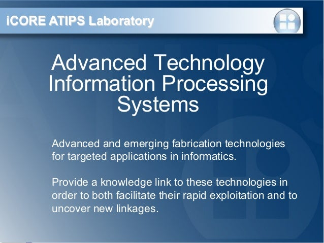 iCORE ATIPS Laboratory  Advanced Technology Information Processing Systems Advanced and emerging fabrication technologies ...
