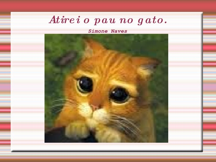 Atirei o pau no gato. Simone Naves