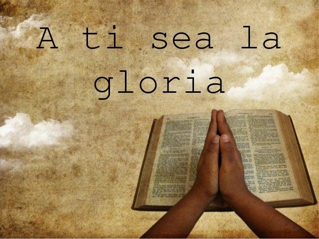 A ti sea la  gloria