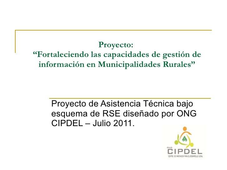 """Proyecto:  """"Fortaleciendo las capacidades de gestión de información en Municipalidades Rurales"""" Proyecto de Asistencia Téc..."""
