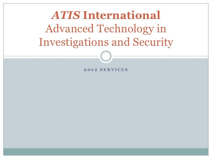 ATIS International Advanced Technology inInvestigations and Security        2012 SERVICES