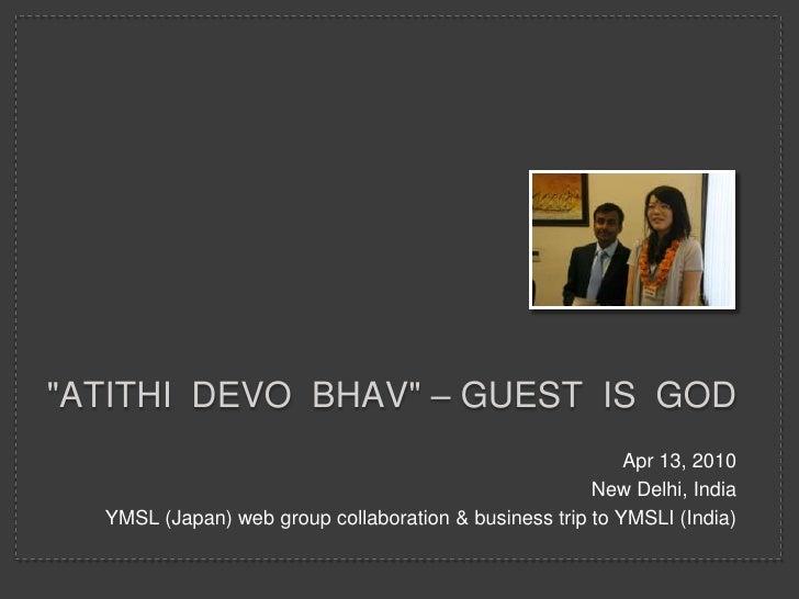 """Atithidevobhav"" – Guest  is  God <br />Apr 13, 2010<br />New Delhi, India<br />YMSL (Japan) web group collaboration & bus..."