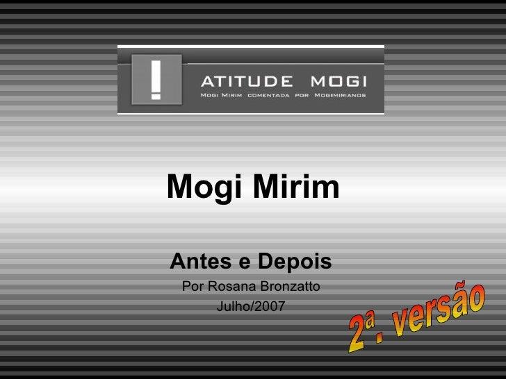 Mogi Mirim Antes e Depois Por Rosana Bronzatto Julho/2007 2ª. versão