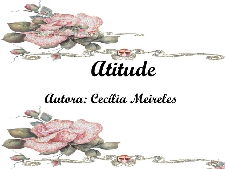Atitude Autora: Cecília Meireles