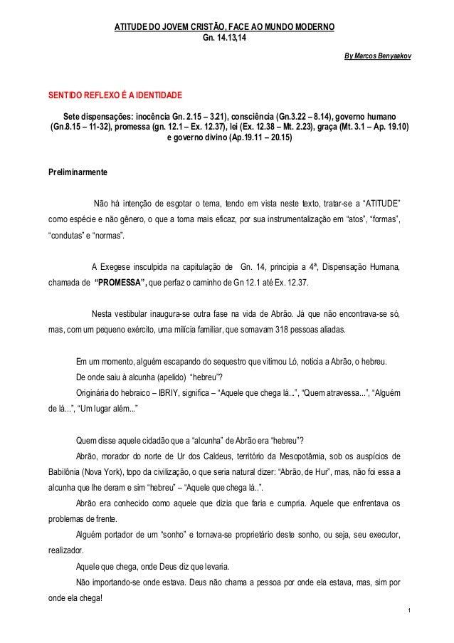 1 ATITUDE DO JOVEM CRISTÃO, FACE AO MUNDO MODERNO Gn. 14.13,14 By Marcos Benyaakov SENTIDO REFLEXO É A IDENTIDADE Sete dis...