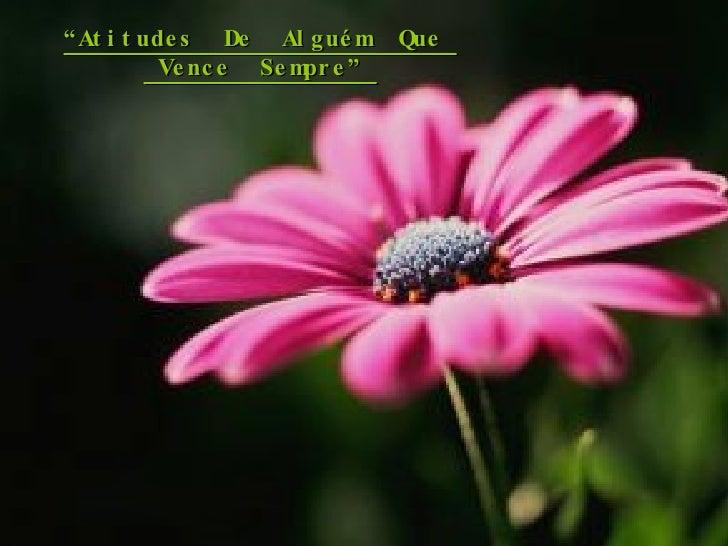 """"""" Atitudes  De  Alguém  Que  Vence  Sempre"""""""