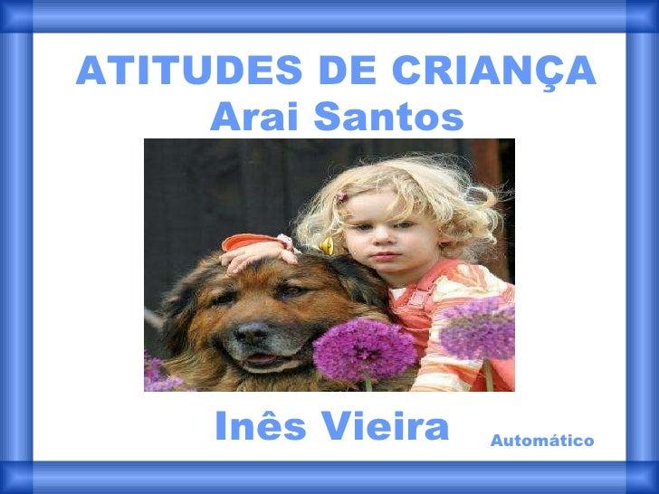 ATITUDES DE CRIANÇA Inês Vieira Arai Santos Automático
