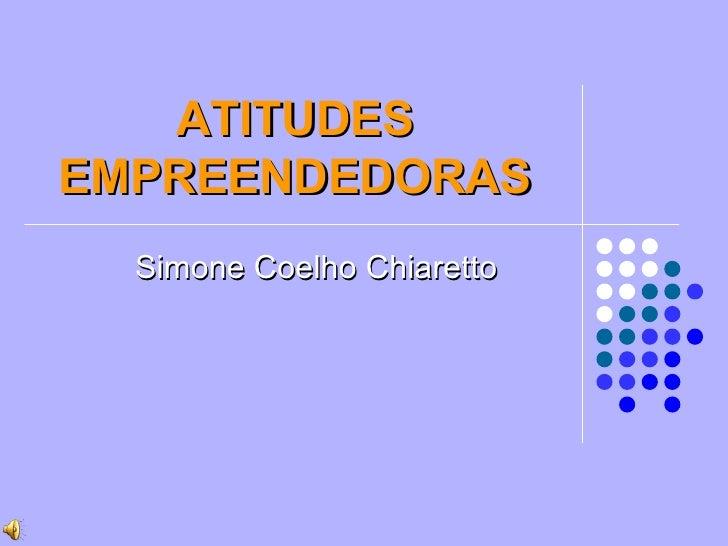 ATITUDES EMPREENDEDORAS Simone Coelho Chiaretto