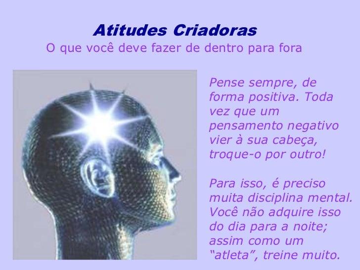 Atitudes CriadorasO que você deve fazer de dentro para fora                          Pense sempre, de                     ...