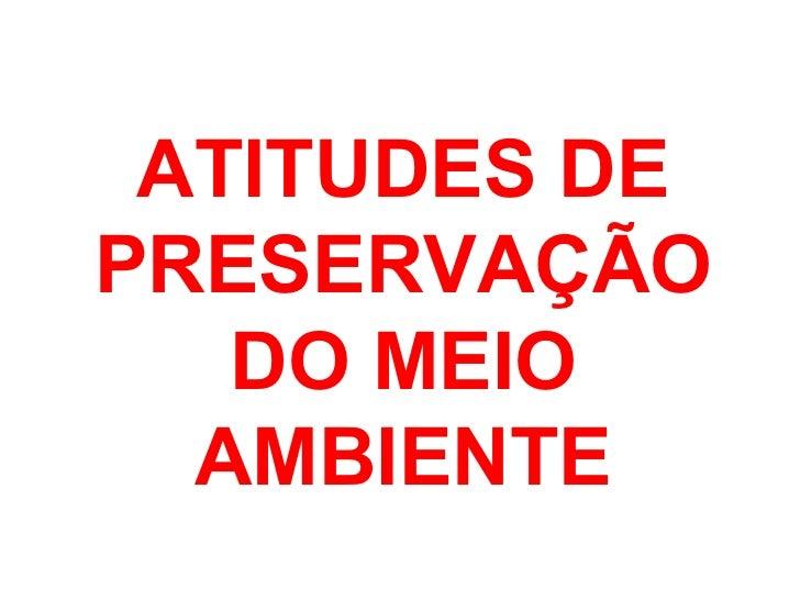 ATITUDES DE PRESERVAÇÃO DO MEIO AMBIENTE