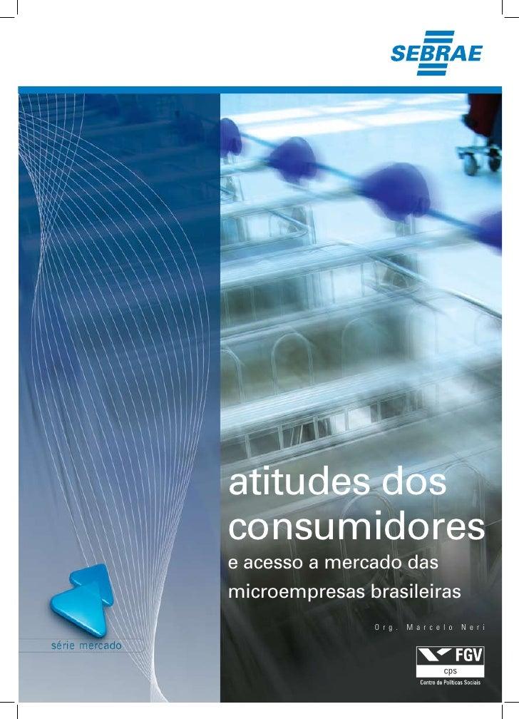 atitudes dos consumidores e acesso a mercado das microempresas brasileiras                O r g .   M a r c e l o   N e r i