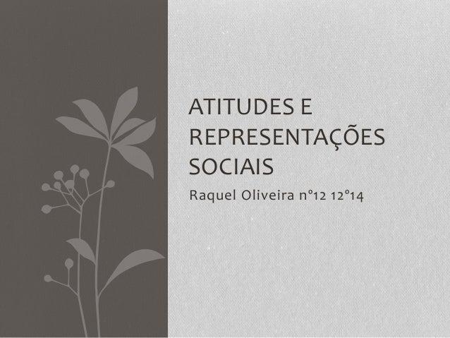 Raquel Oliveira nº12 12º14 ATITUDES E REPRESENTAÇÕES SOCIAIS