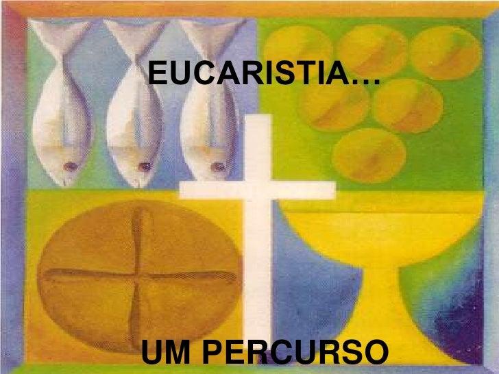 EUCARISTIA… UM PERCURSO<br />