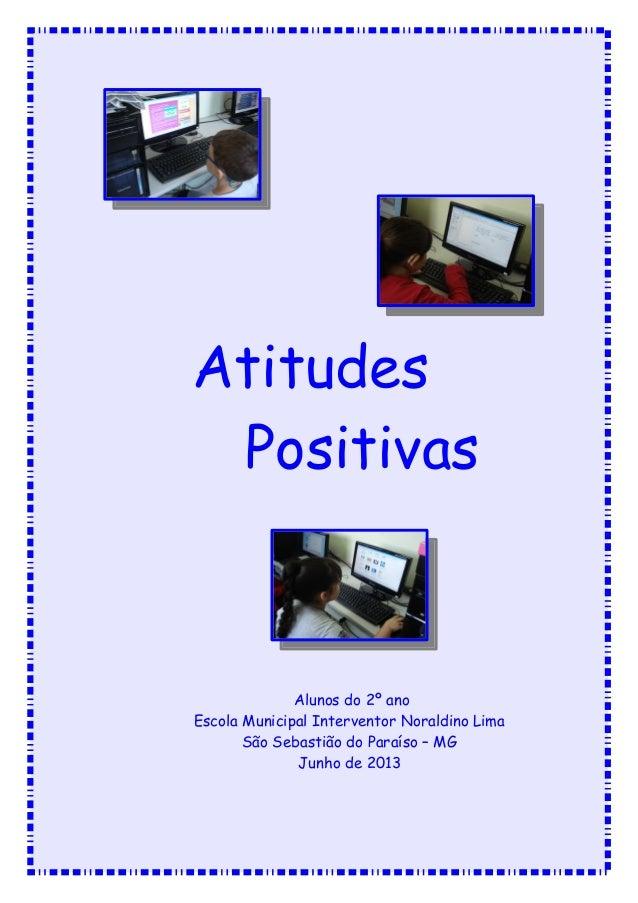 Atitudes Positivas Alunos do 2º ano Escola Municipal Interventor Noraldino Lima São Sebastião do Paraíso – MG Junho de 2013