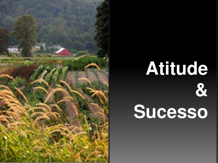 Atitude<br />&<br />Sucesso<br />