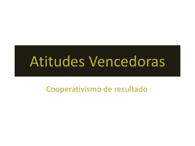 Atitudes Vencedoras Cooperativismo de resultado