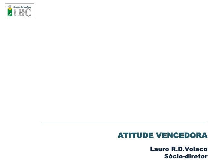 ATITUDE VENCEDORA       Lauro R.D.Volaco           Sócio-diretor