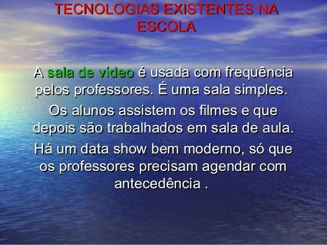 TECNOLOGIAS EXISTENTES NATECNOLOGIAS EXISTENTES NA ESCOLAESCOLA AA sala de vídeosala de vídeo é usada com frequênciaé usad...