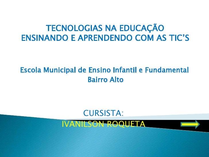 TECNOLOGIAS NA EDUCAÇÃO<br />ENSINANDO E APRENDENDO COM AS TIC'S<br />Escola Municipal de Ensino Infantil e Fundamental<br...