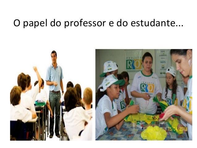 O papel do professor e do estudante...