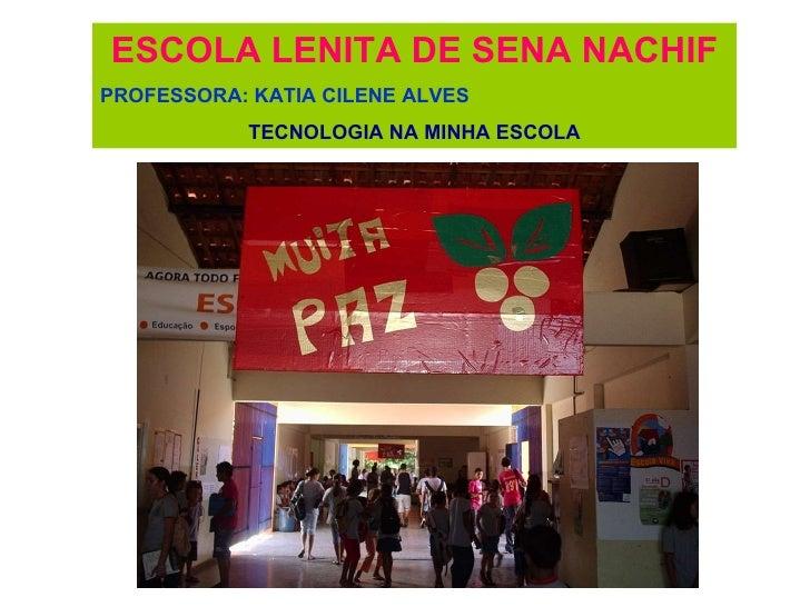 ESCOLA LENITA DE SENA NACHIF PROFESSORA: KATIA CILENE ALVES TECNOLOGIA NA MINHA ESCOLA