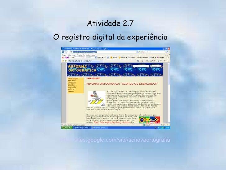 Atividade 2.7 O registro digital da experiência http://sites.google.com/site/ticnovaortografia