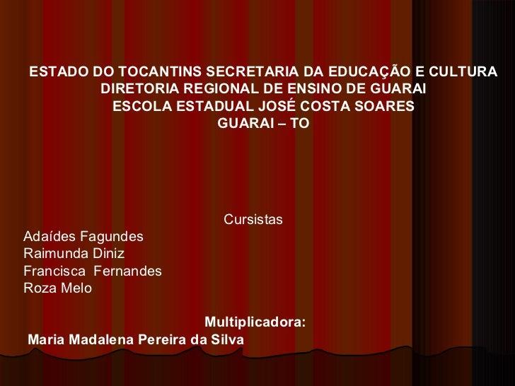 ESTADO DO TOCANTINS SECRETARIA DA EDUCAÇÃO E CULTURA DIRETORIA REGIONAL DE ENSINO DE GUARAI ESCOLA ESTADUAL JOSÉ COSTA SOA...