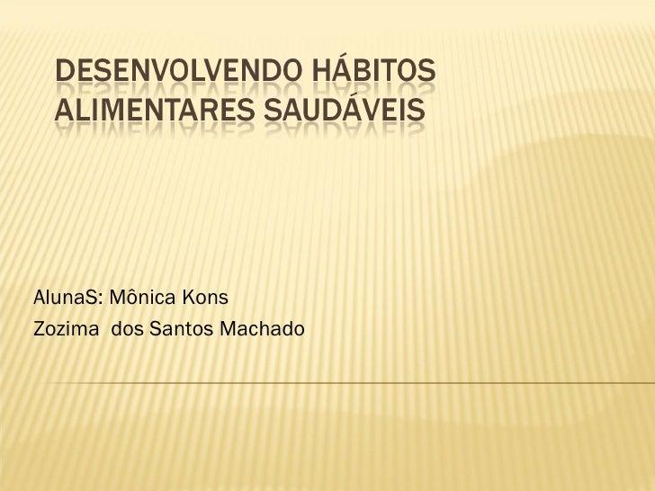 AlunaS: Mônica Kons Zozima  dos Santos Machado