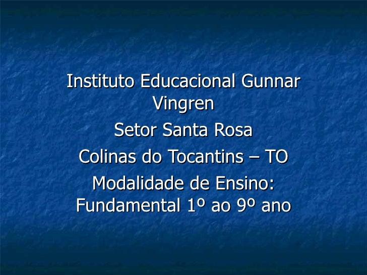 Instituto Educacional Gunnar Vingren Setor Santa Rosa Colinas do Tocantins – TO Modalidade de Ensino: Fundamental 1º ao 9º...