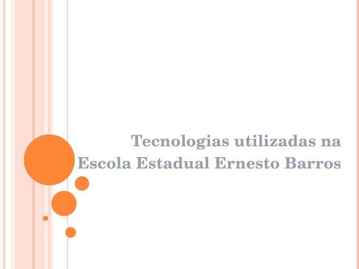 Tecnologias utilizadas na Escola Estadual Ernesto Barros