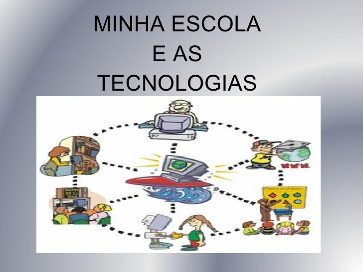 MINHA ESCOLA E AS TECNOLOGIAS