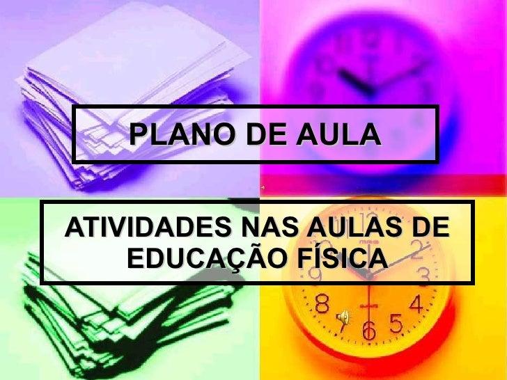ATIVIDADES NAS AULAS DE EDUCAÇÃO FÍSICA PLANO DE AULA