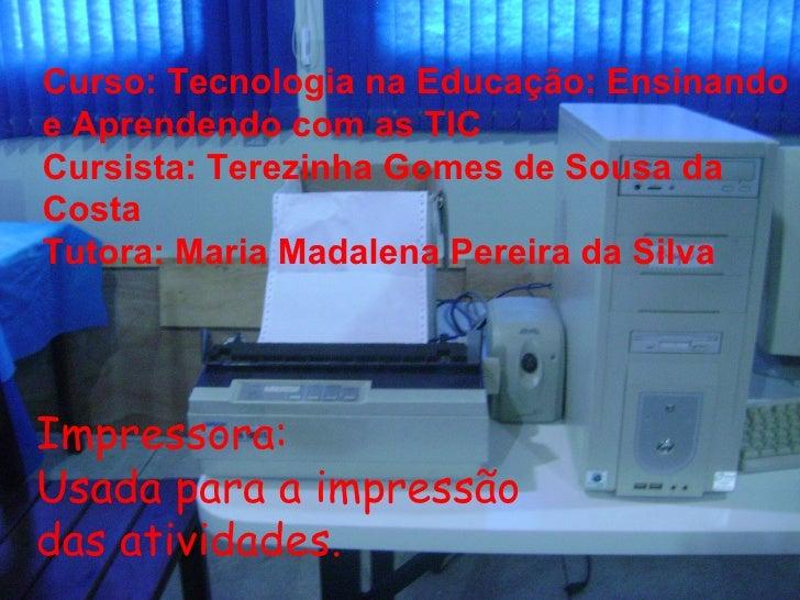 Impressora: Usada para a impressão das atividades. Curso: Tecnologia na Educação: Ensinando e Aprendendo com as TIC  Cursi...