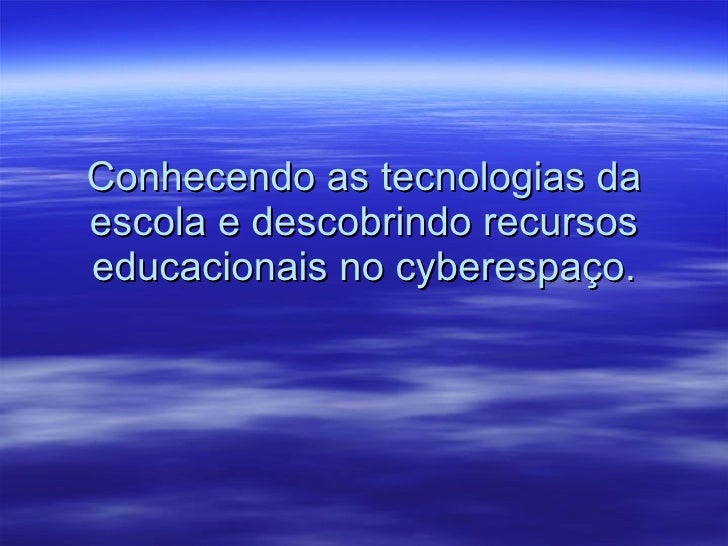 Conhecendo as tecnologias da escola e descobrindo recursos educacionais no cyberespaço.