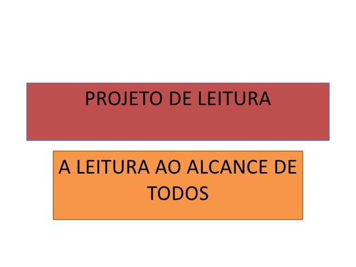 PROJETO DE LEITURAA LEITURA AO ALCANCE DE         TODOS