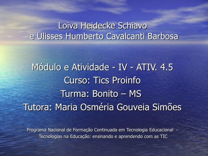 Loiva Heidecke Schiavo e Ulisses Humberto Cavalcanti Barbosa  Módulo e Atividade - IV - ATIV. 4.5          Curso: Tics Pro...