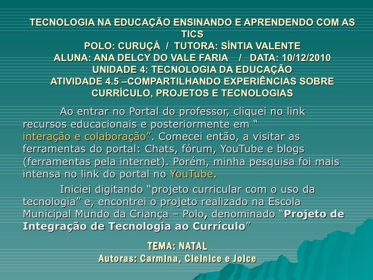 TECNOLOGIA NA EDUCAÇÃO ENSINANDO E APRENDENDO COM AS TICS POLO: CURUÇÁ  /  TUTORA: SÍNTIA VALENTE ALUNA: ANA DELCY DO VALE...