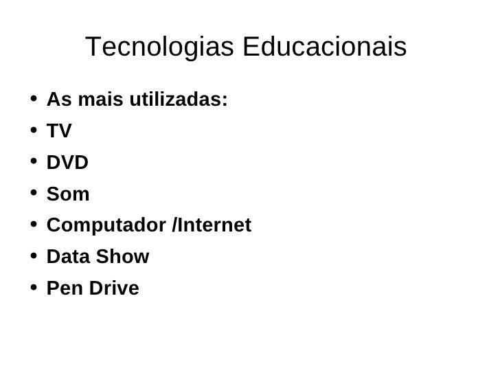 Tecnologias Educacionais  <ul><li>As mais utilizadas:  </li></ul><ul><li>TV  </li></ul><ul><li>DVD  </li></ul><ul><li>Som ...