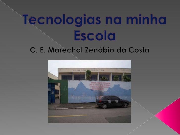 Tecnologias na minha Escola<br />C. E. Marechal Zenóbio da Costa<br />